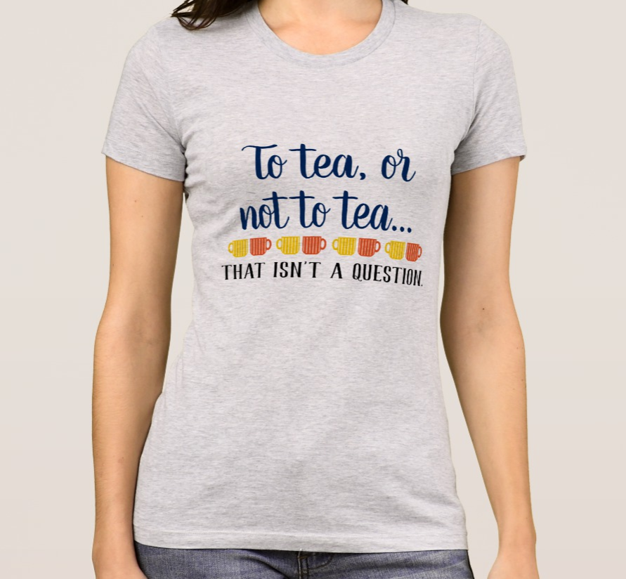 To tea or not to tea t-shirt